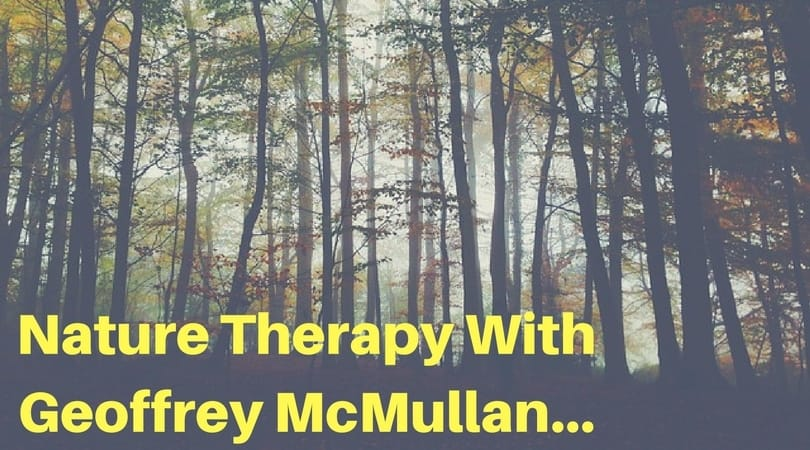 Geoffrey McMullan Talks About Nature Therapy